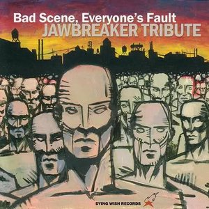 Bild för 'Bad Scene, Everyone's Fault: Jawbreaker Tribute'