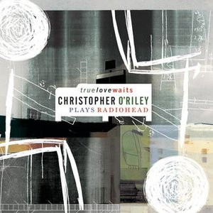 Image for 'True Love Waits (Christopher O'Riley Plays Radiohead)'