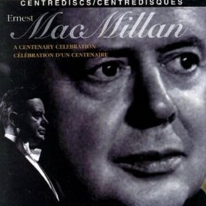 Image for 'Ernest MacMillan: A Centenary Celebration'