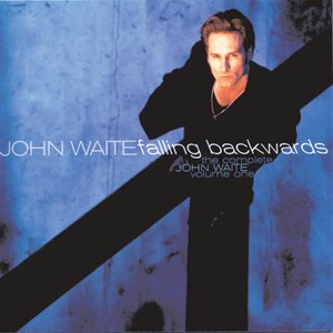 Image for 'The Complete John Waite, Volume One: Falling Backwards'