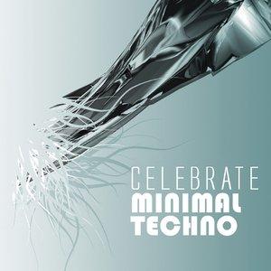 Image for 'Celebrate Minimal Techno (Best Underground Tracks from Minimal House Via Tech-House toTechno)'