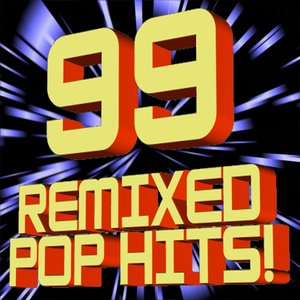 Image for '99 Remixed Pop Hits! (DJ ReMixed + Extended ReMixes)'