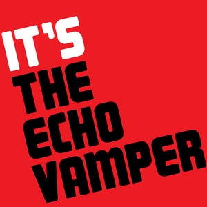 Image for 'It's The Echo Vamper'