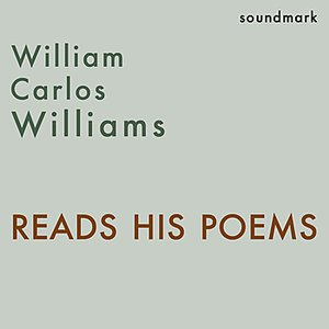 Image for 'William Carlos Williams Reads His Poems - The Complete 1958 Caedmon Readings'