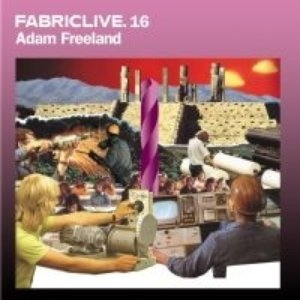 Image for 'Fabriclive 16: Adam Freeland'
