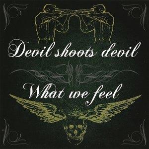 Bild für 'What We Feel - Devil Shoots Devil - Split'