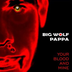 Image for 'Big Wolf Pappa - Your Blood And Mine'