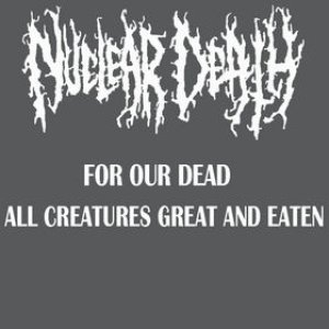 Image for 'For Our Dead / All Creatures Great and Eaten'
