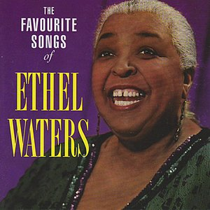 Image for 'The Favourite Songs Of Ethel Waters'