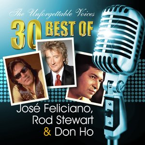 Image for 'The Unforgettable Voices: 30 Best of José Feliciano, Rod Stewart & Don Ho'
