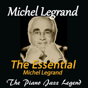 Image for 'The Essential of Michel Legrand (The Piano Jazz Legend)'