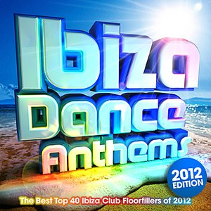 Imagen de 'Ibiza Dance Anthems 2012 - The Best Top 40 Ibiza Club Floorfillers of 2012 - Perfect for Partying , Fitness Workout & Running'