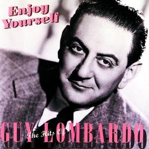 Image for 'Enjoy Yourself: The Hits Of Guy Lombardo'