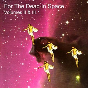 Image for 'For the Dead In Space, Vols. II & III'