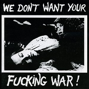 Image for 'We Don't Want Your Fucking War'