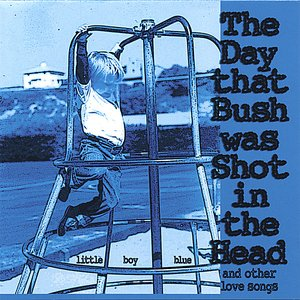 Image for 'The Day that Bush was Shot in the Head (and Other Love Songs)'