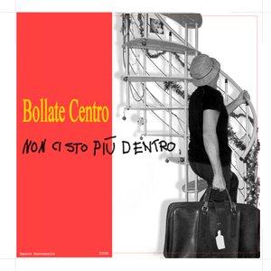Image for 'Bollate Centro, non ci sto più dentro'