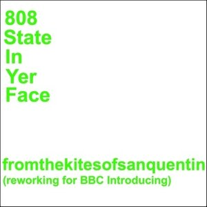 Image for '808 State - In Yer Face (From the Kites of San Quentin Reworking for BBC Introducing)'