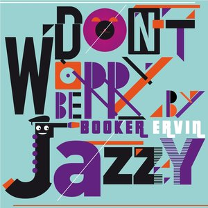 Imagen de 'Don't Worry Be Jazzy by Booker Ervin'