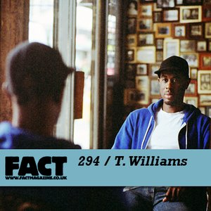 Image for 'FACT Mix 294: T.Williams'