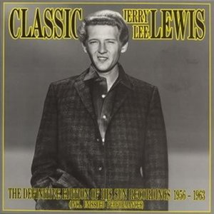 Image for 'Classic Jerry Lee Lewis: The Definitive Edition of His Sun Recordings 1956-1963'