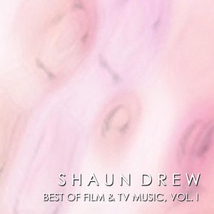 Image for 'Shaun Drew, Best of Film and TV Music, Vol. I'