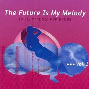 Image for 'The Future Is My Melody'