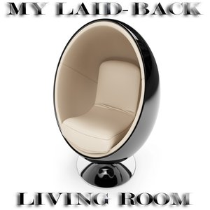Image for 'My Laid-Back Living Room (A Delicious Assortment of Lounge Finest)'