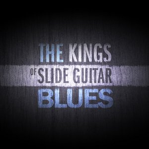 Image for 'The Kings of Slide Guitar Blues'