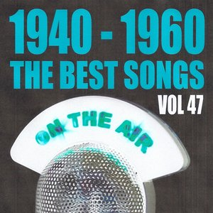 Image for '1940 - 1960 the best songs volume 47'