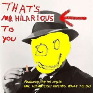 Image for 'THAT'S MR HILARIOUS TO YOU'