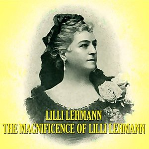 Image for 'The Magnificence Of Lilli Lehmann'