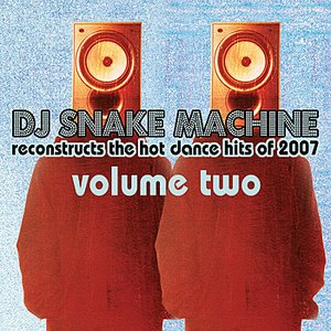 Image for 'DJ Snake Machine Reconstructs the Hot Dance Hits of 2007 Volume 2'