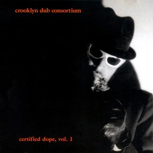 Image for 'Crooklyn Dub Consortium Presents Certified Dope, Volume 1'