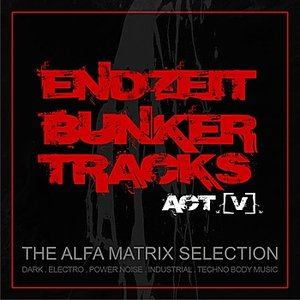 Image for 'Endzeit Bunkertracks - Act V: The Alfa Matrix Selection'