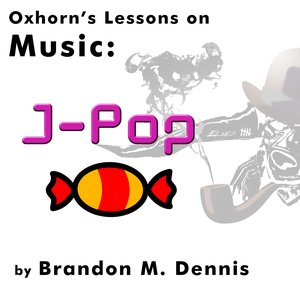 Image for 'Oxhorn's Lessons on Music: J-Pop'