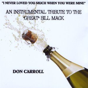 """Image for '""""I Never Loved You Much When You Were Mine"""" An Instrumental Tribute To the Great Bill Mack'"""