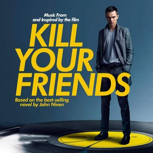 Image for 'Kill Your Friends (Music from and Inspired by the Film)'