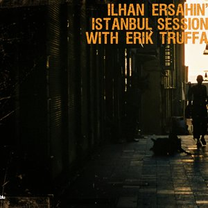 Image for 'Ilhan Ersahin's Istanbul Sessions feat. Erik Truffaz'
