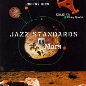 Image for 'Jazz Standards On Mars: Robert Dick & Soldier String Quartet'