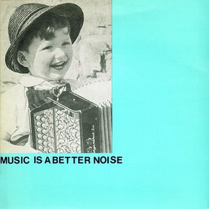 Image for 'Music Is A Better Noise'