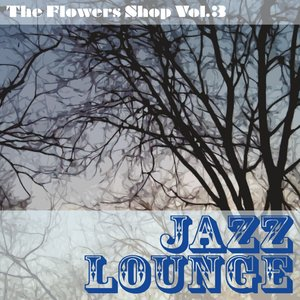 Image pour 'The Flowers Shop, Vol. 3 (Jazz Lounge)'