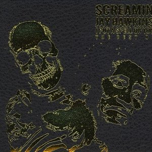 Image for 'I Put a Spell on You: The Best Of Screamin' Jay Hawkins'