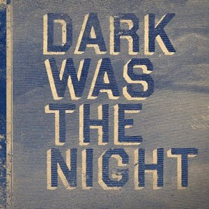 Image for 'Dark Was The Night'