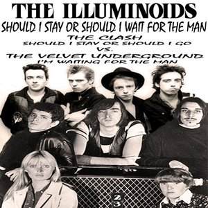 Image for 'Should I Stay Or Should I Wait For The Man (The Clash vs. Velvet Underground)-The Illuminoids'