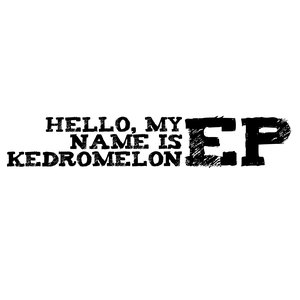 Image for 'Hello, My Name is Kedromelon EP'