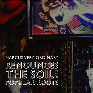 Immagine per 'Marcus Very Ordinary Renounces the Soil and Popular Roots'