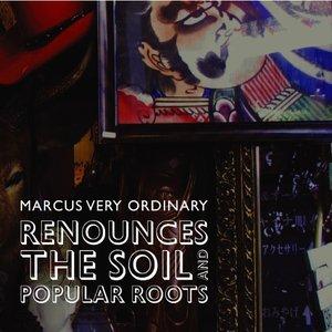 Imagen de 'Marcus Very Ordinary Renounces the Soil and Popular Roots'
