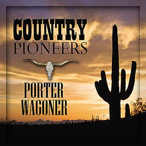 Image for 'Country Pioneers - Porter Wagoner'