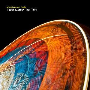 Imagem de 'Too Late to Tell'